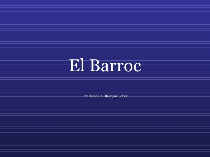 El Barroc Per Ramón A. Banegas López