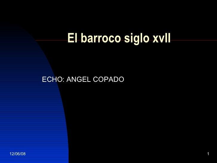 El barroco siglo xvII ECHO: ANGEL COPADO