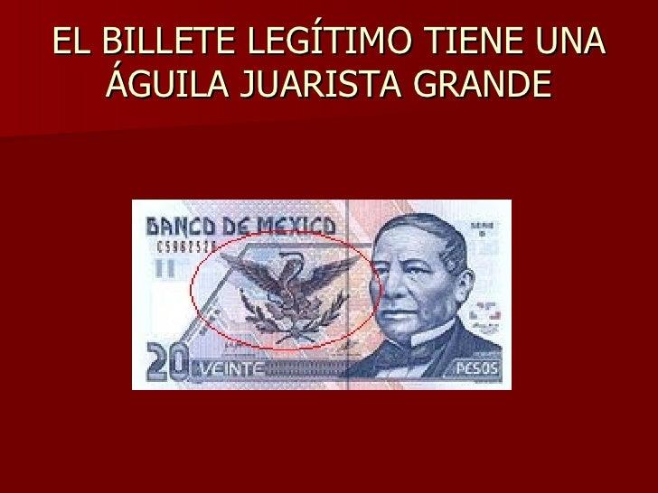 EL BILLETE LEGÍTIMO TIENE UNA    ÁGUILA JUARISTA GRANDE