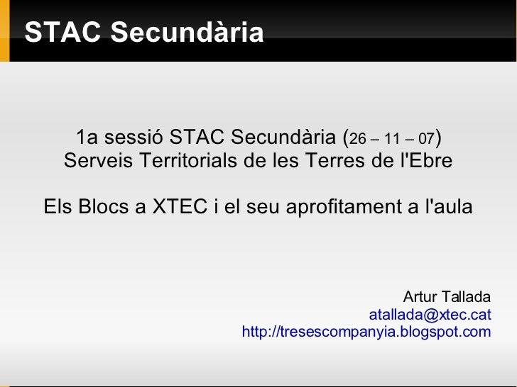 STAC Secundària <ul><ul><li>1a sessió STAC Secundària ( 26 – 11 – 07 ) </li></ul></ul><ul><ul><li>Serveis Territorials de ...