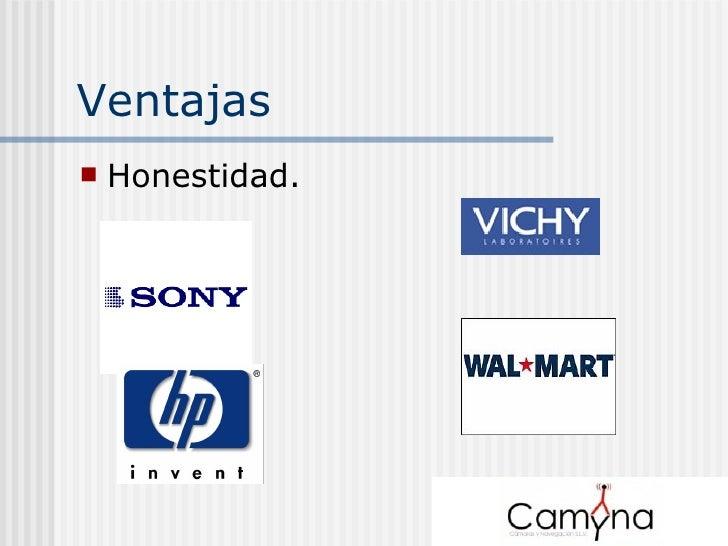 Ventajas <ul><li>Honestidad. </li></ul>