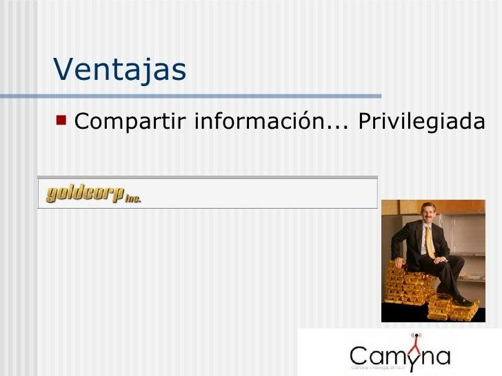 Ventajas <ul><li>Compartir información... Privilegiada </li></ul>