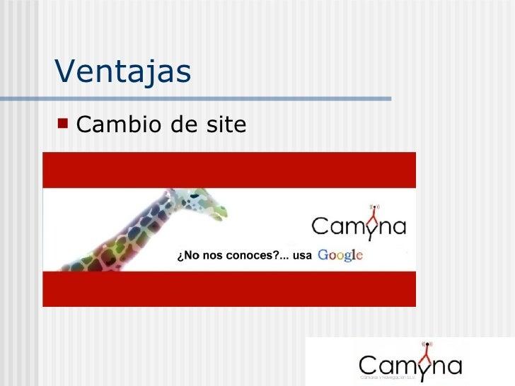 Ventajas <ul><li>Cambio de site </li></ul>