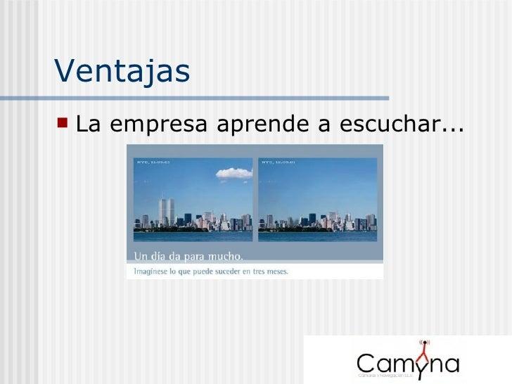 Ventajas <ul><li>La empresa aprende a escuchar... </li></ul>