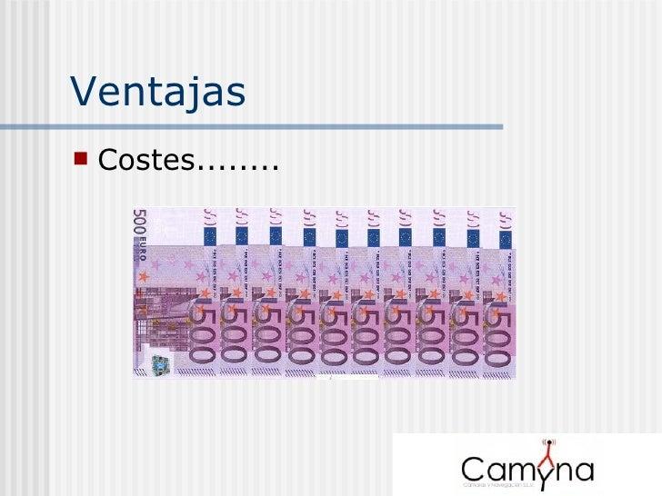 Ventajas <ul><li>Costes........ </li></ul>