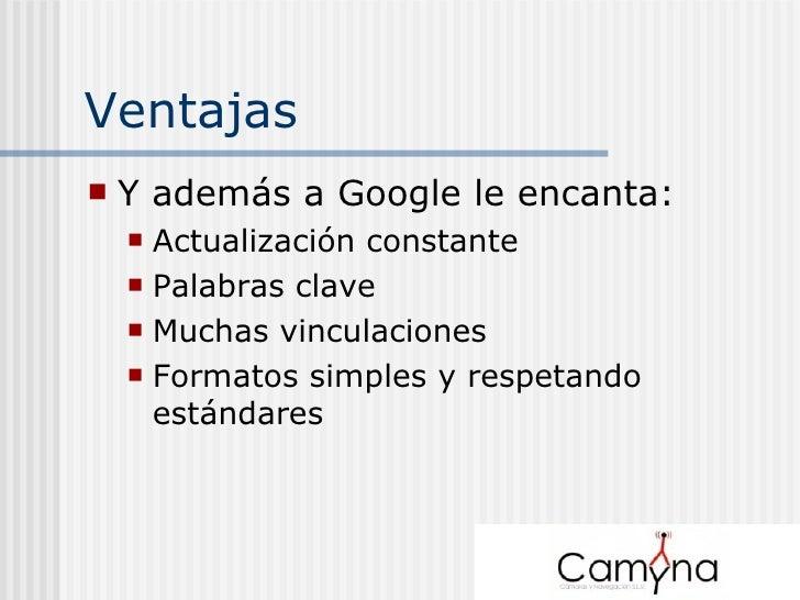 Ventajas <ul><li>Y además a Google le encanta: </li></ul><ul><ul><li>Actualización constante </li></ul></ul><ul><ul><li>Pa...