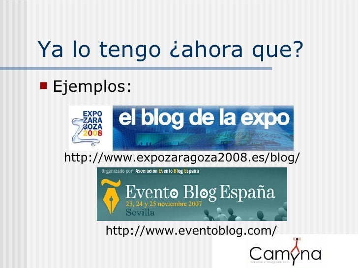 Ya lo tengo ¿ahora que? <ul><li>Ejemplos: </li></ul>http://www.expozaragoza2008.es/blog/ http://www.eventoblog.com/