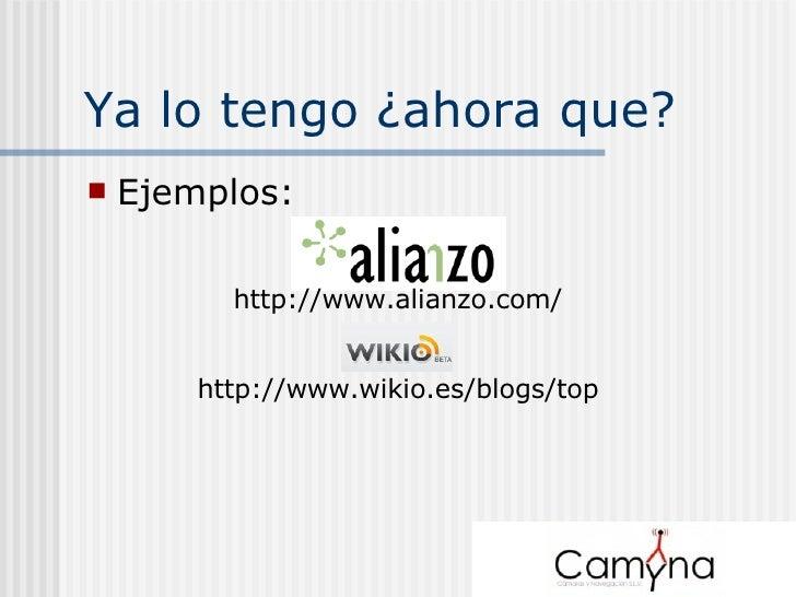 Ya lo tengo ¿ahora que? <ul><li>Ejemplos: </li></ul>http://www.alianzo.com/ http://www.wikio.es/blogs/top