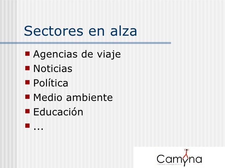 Sectores en alza <ul><li>Agencias de viaje </li></ul><ul><li>Noticias </li></ul><ul><li>Política </li></ul><ul><li>Medio a...