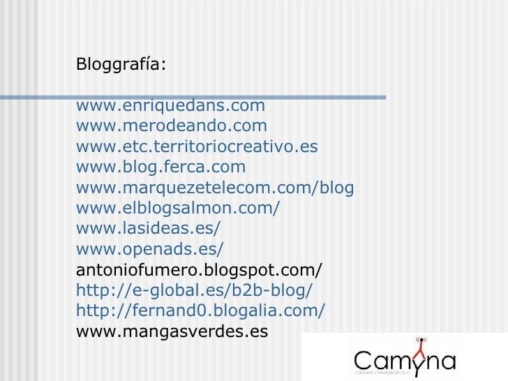 Bloggrafía: www.enriquedans.com www.merodeando.com www.etc.territoriocreativo.es www .blog.ferca. com www.marquezetelecom....