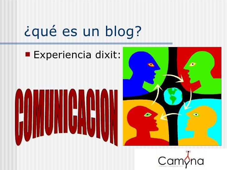 ¿qué es un blog? <ul><li>Experiencia dixit: </li></ul>COMUNICACION