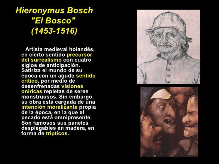 """Hieronymus Bosch """"El Bosco""""  (1453-1516) <ul><li>Artista medieval holandés, en cierto sentido  precursor del sur..."""