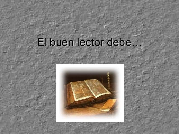 El buen lector debe…
