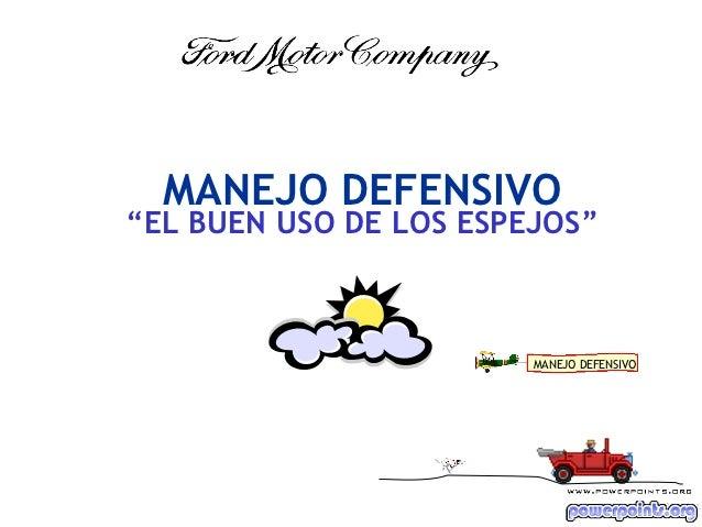 """MANEJO DEFENSIVO""""EL BUEN USO DE LOS ESPEJOS""""                        MANEJO DEFENSIVO                                Ing. M..."""