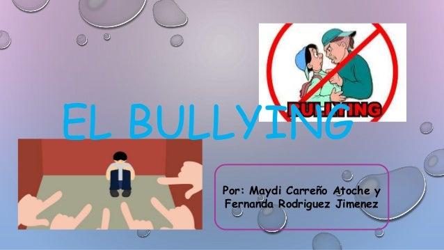 EL BULLYING Por: Maydi Carreño Atoche y Fernanda Rodriguez Jimenez