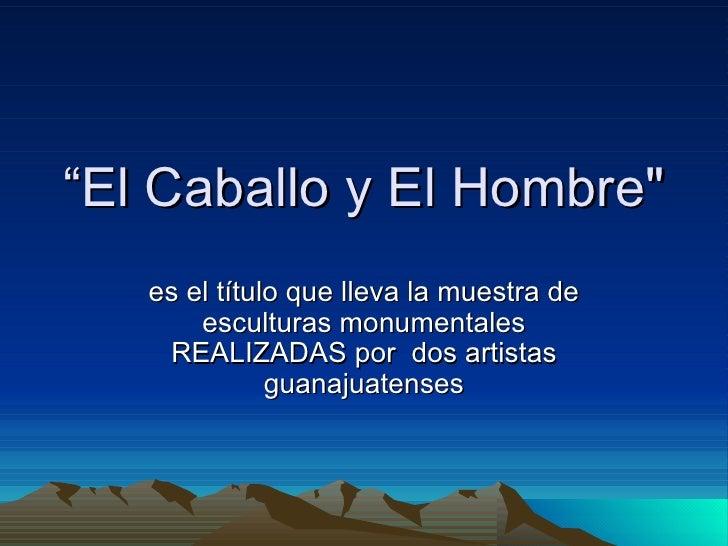 """"""" El Caballo y El Hombre"""" es el título que lleva la muestra de esculturas monumentales REALIZADAS por  dos artistas g..."""