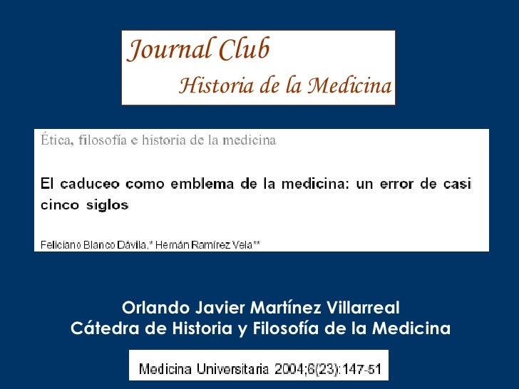 Journal Club Historia de la Medicina Orlando Javier Martínez Villarreal Cátedra de Historia y Filosofía de la Medicina