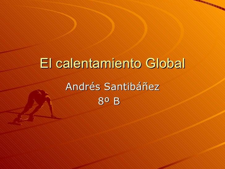 El calentamiento Global Andrés Santibáñez 8º B