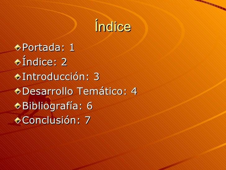 Índice <ul><li>Portada: 1  </li></ul><ul><li>Índice: 2  </li></ul><ul><li>Introducción: 3  </li></ul><ul><li>Desarrollo Te...