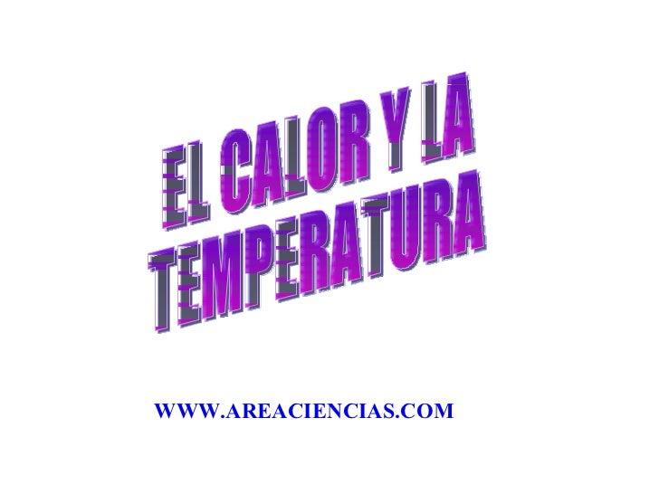 WWW.AREACIENCIAS.COM EL CALOR Y LA TEMPERATURA