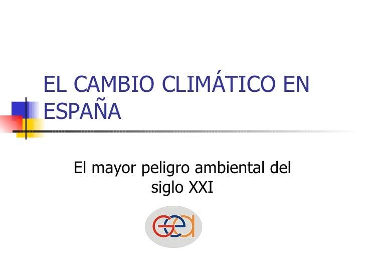 EL CAMBIO CLIMÁTICO EN ESPAÑA El mayor peligro ambiental del siglo XXI