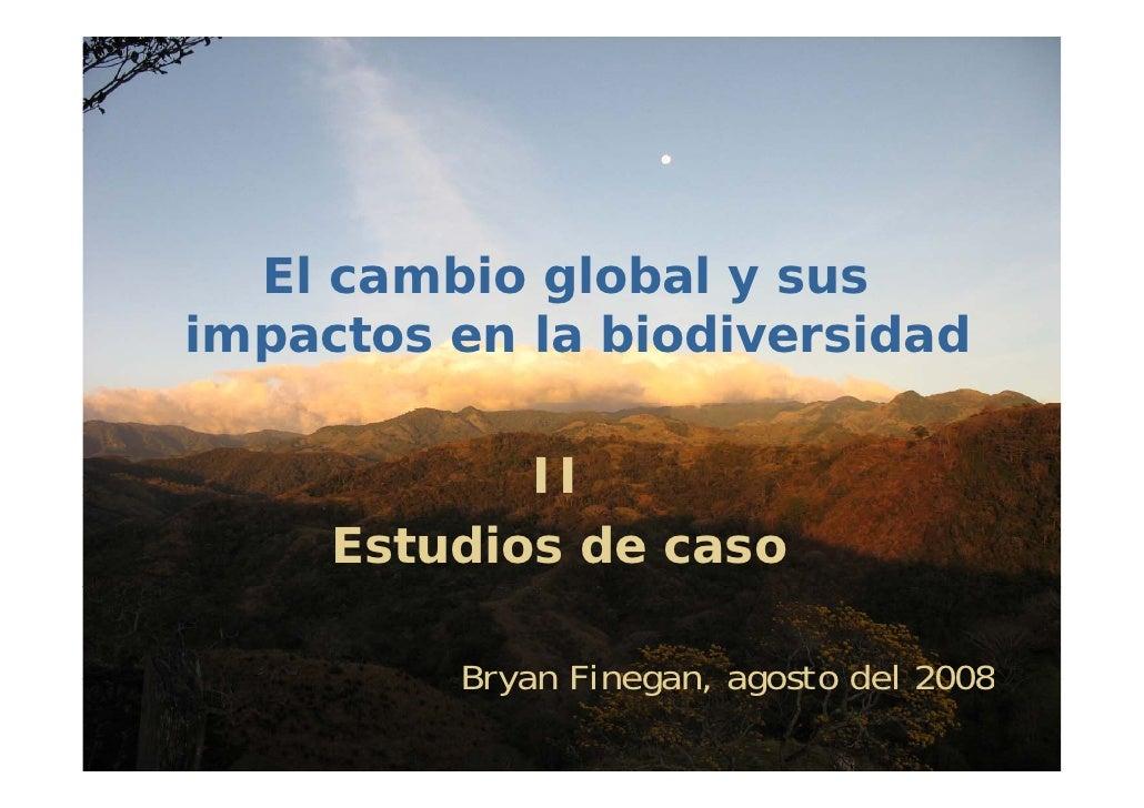El cambio global y sus           impactos en la biodiversidad                          II                  Estudios de cas...