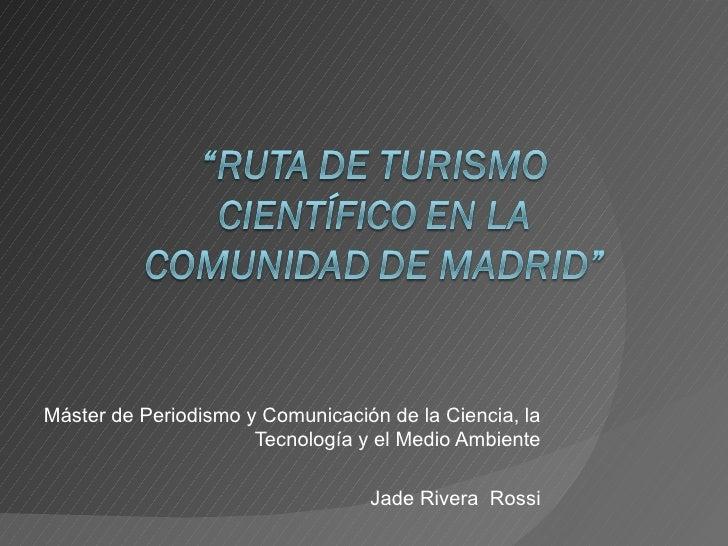 Máster de Periodismo y Comunicación de la Ciencia, la Tecnología y el Medio Ambiente Jade Rivera  Rossi