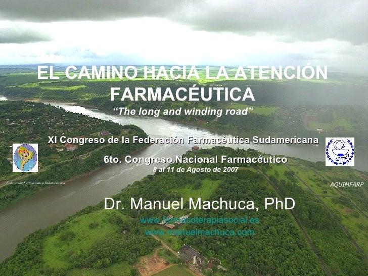 """EL CAMINO HACIA LA ATENCIÓN FARMACÉUTICA """"The long and winding road"""" Dr. Manuel Machuca, PhD www.farmacoterapiasocial.es w..."""