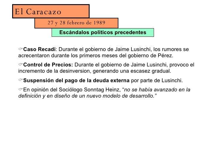 El Caracazo 27 y 28 febrero de 1989 Escándalos políticos precedentes <ul><li>Caso Recadi : Durante el gobierno de Jaime Lu...