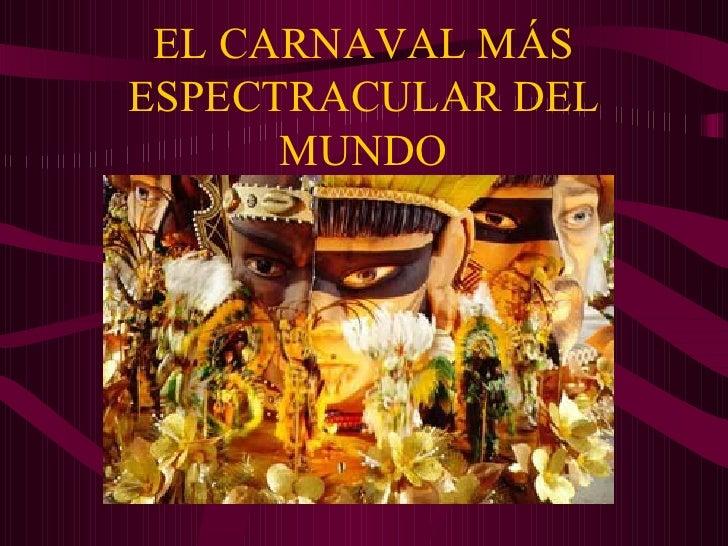 EL CARNAVAL MÁS ESPECTRACULAR DEL MUNDO