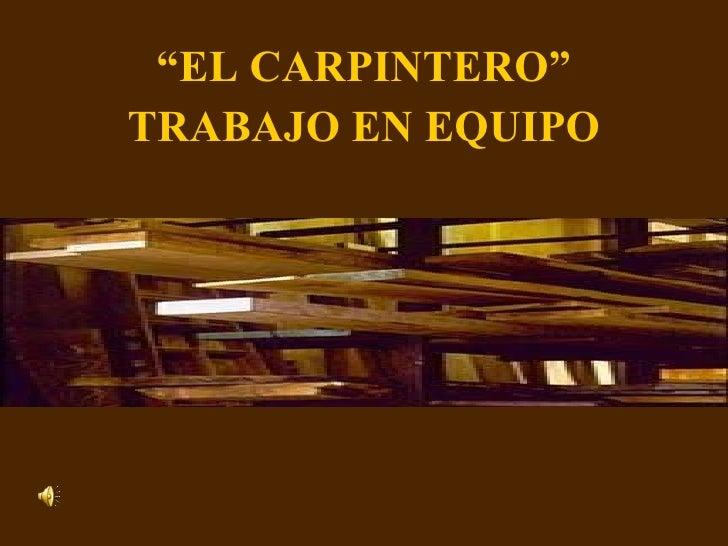 """"""" EL CARPINTERO"""" TRABAJO EN EQUIPO"""