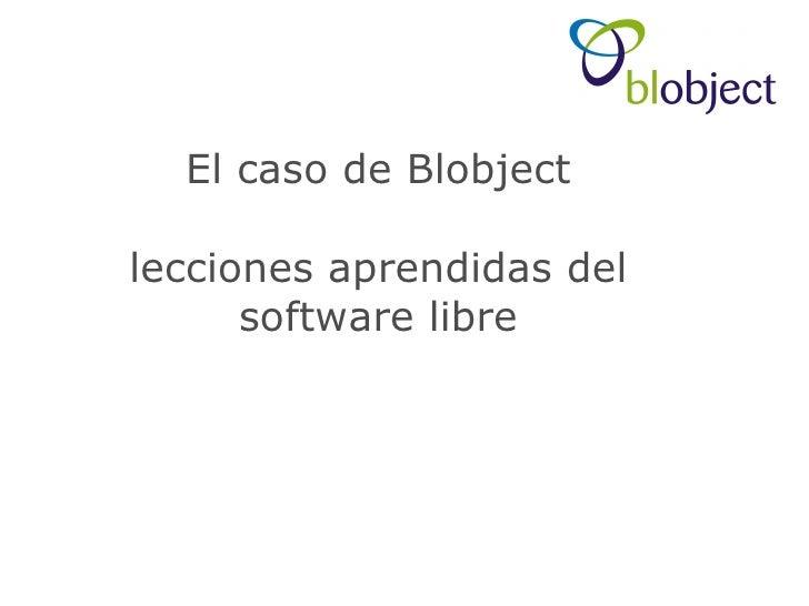 El caso de Blobject lecciones aprendidas del software libre