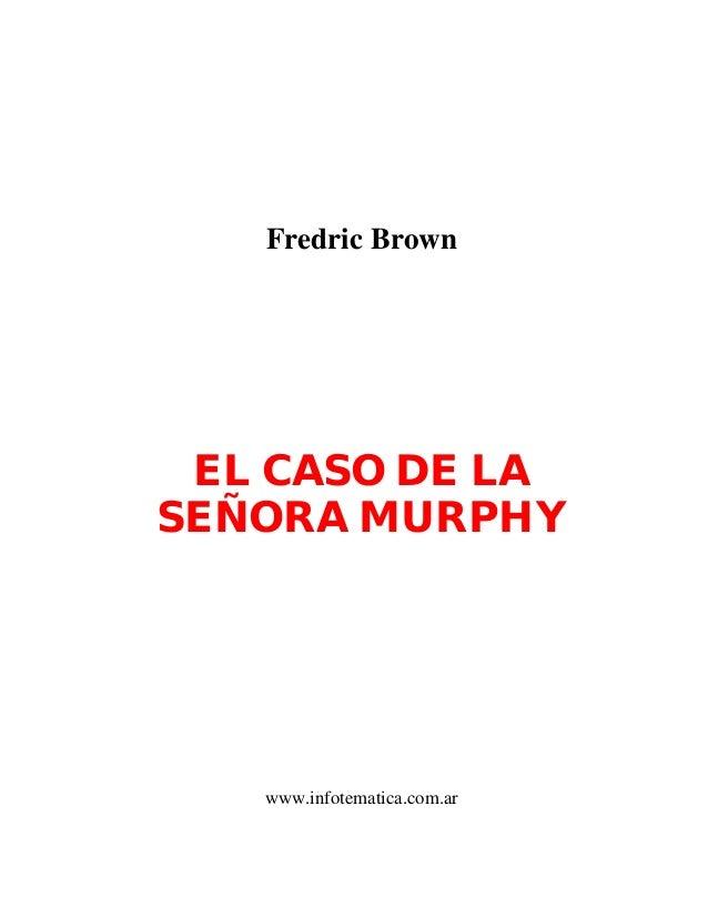 Fredric BrownEL CASO DE LASEÑORA MURPHYwww.infotematica.com.ar