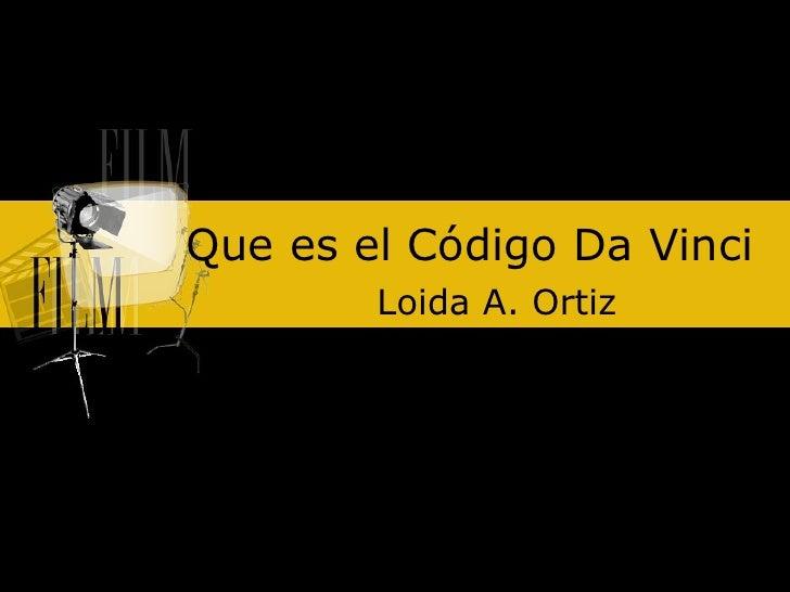 Que es el Código Da Vinci  Loida A. Ortiz