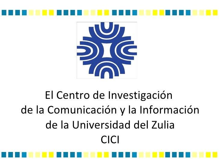El Centro de Investigación  de la Comunicación y la Información de la Universidad del Zulia CICI