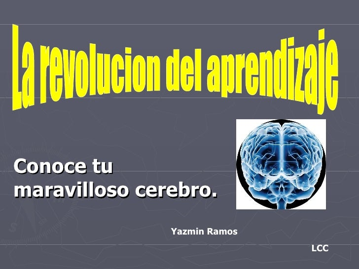 Conoce tu maravilloso cerebro. La revolucion del aprendizaje Yazmin Ramos LCC