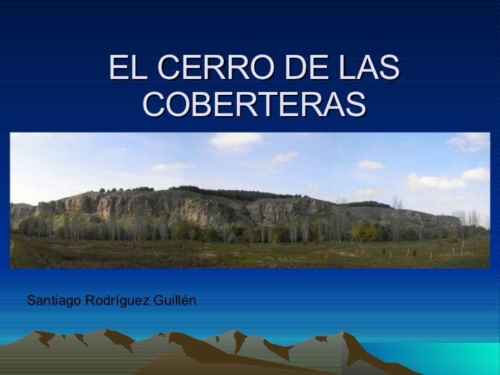 EL CERRO DE LAS COBERTERAS Santiago Rodríguez Guillén