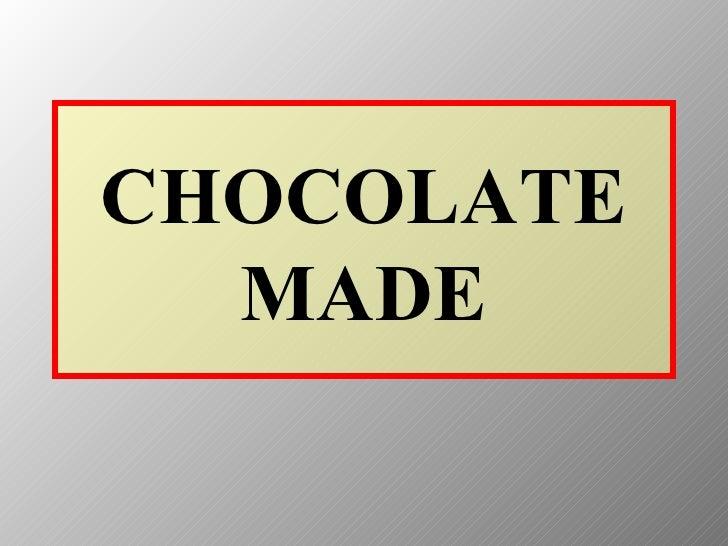 CHOCOLATE MADE