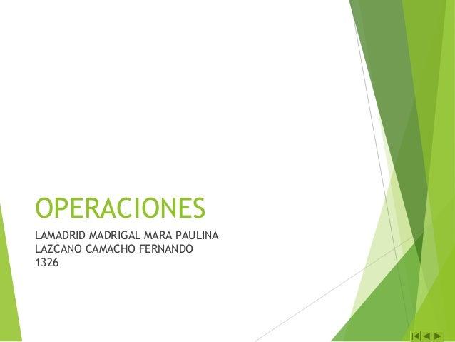 OPERACIONES LAMADRID MADRIGAL MARA PAULINA LAZCANO CAMACHO FERNANDO 1326
