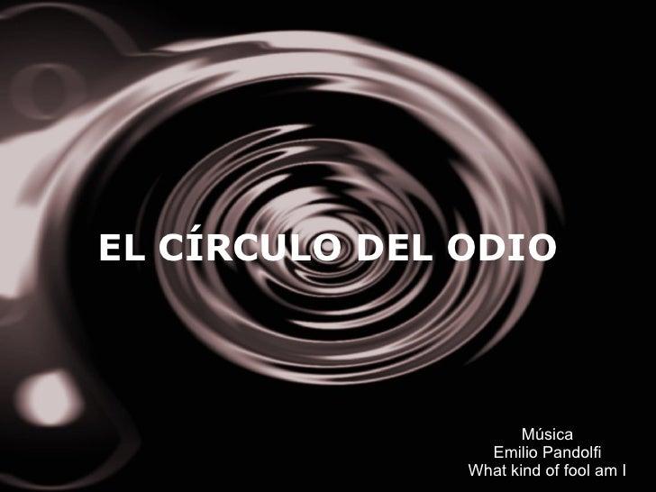 EL CÍRCULO DEL ODIO Música Emilio Pandolfi What kind of fool am I