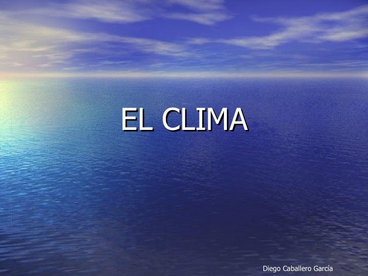 EL CLIMA Diego Caballero García