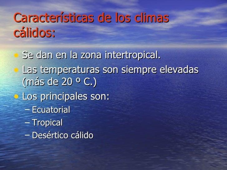 Características de los climas cálidos: <ul><li>Se dan en la zona intertropical. </li></ul><ul><li>Las temperaturas son sie...