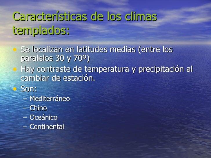 Características de los climas templados: <ul><li>Se localizan en latitudes medias (entre los paralelos 30 y 70º) </li></ul...