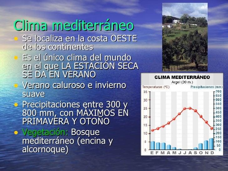 Clima mediterráneo <ul><li>Se localiza en la costa OESTE de los continentes </li></ul><ul><li>Es el único clima del mundo ...
