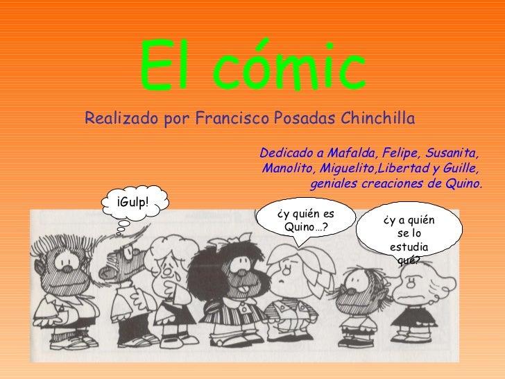 El cómic Realizado por Francisco Posadas Chinchilla Dedicado a Mafalda, Felipe, Susanita,  Manolito, Miguelito,Libertad y ...