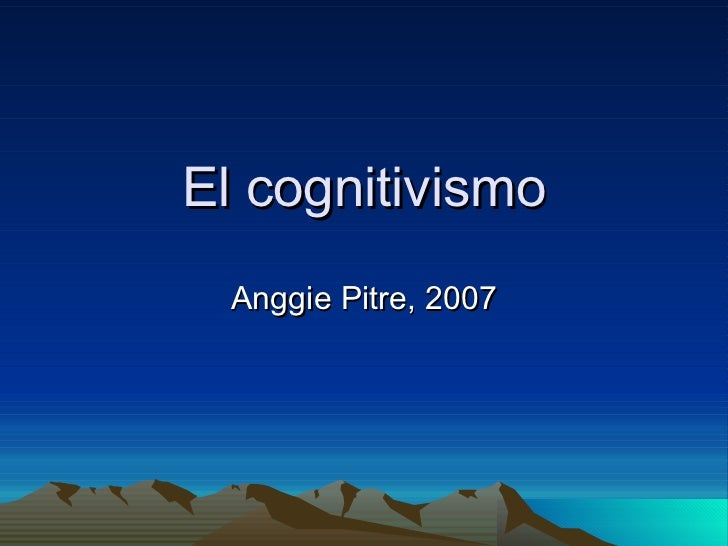 El cognitivismo Anggie Pitre, 2007