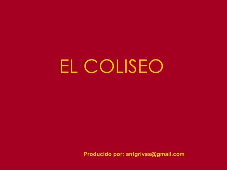 EL COLISEO Producido por: antgrivas@gmail.com