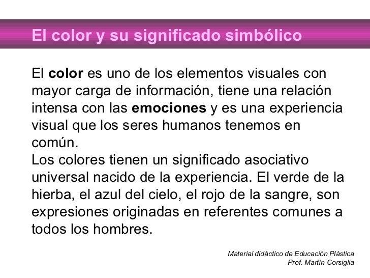 El color y su significado simbólico El  color  es uno de los elementos visuales con mayor carga de información, tiene una ...