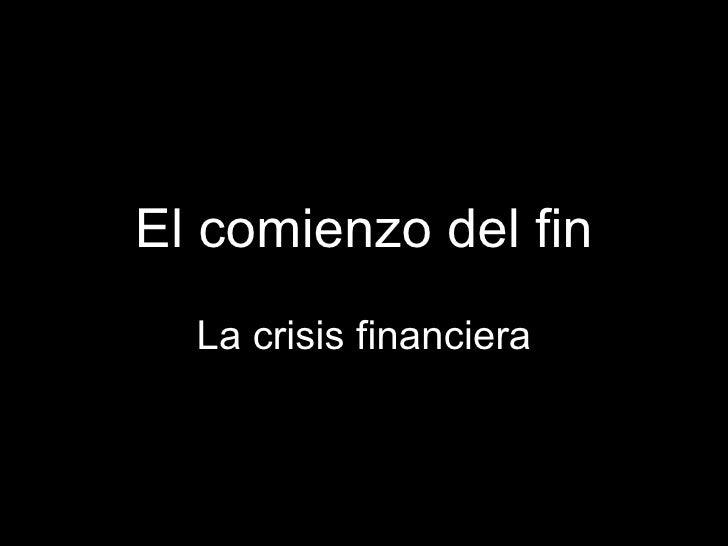 El comienzo del fin La crisis financiera