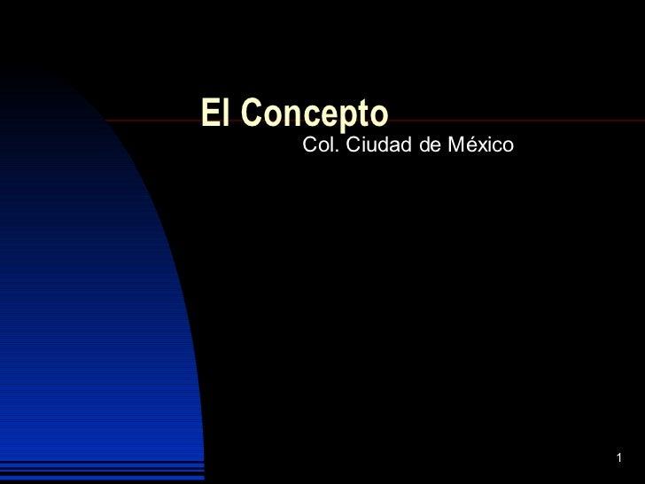 El Concepto Col. Ciudad de México